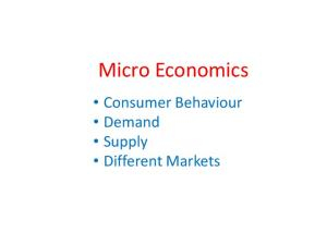 Micro Economics. Consumer Behaviour Demand Supply Different Markets