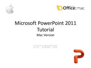 Microsoft PowerPoint 2011 Tutorial Mac Version CIS*1000*DE