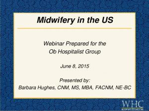 Midwifery in the US. Webinar Prepared for the Ob Hospitalist Group. June 8, Presented by: Barbara Hughes, CNM, MS, MBA, FACNM, NE-BC