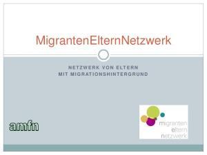 MigrantenElternNetzwerk N E T Z W E R K V O N E LT E R N M I T M I G R AT I O N S H I N T E R G R U N D