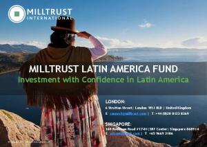 MILLTRUST LATIN AMERICA FUND Investment with Confidence in Latin America