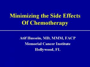 Minimizing the Side Effects Of Chemotherapy. Atif Hussein, MD, MMM, FACP Memorial Cancer Institute Hollywood, FL