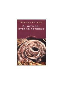MIRCEA ELIADE EL MITO DEL ETERNO RETORNO