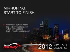 MIRRORING: START TO FINISH. Presentation by Ryan Adams Blog -  Twitter