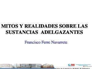MITOS Y REALIDADES SOBRE LAS SUSTANCIAS ADELGAZANTES. Francisco Ferre Navarrete