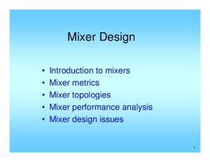 Mixer Design. Introduction to mixers Mixer metrics Mixer topologies Mixer performance analysis Mixer design issues