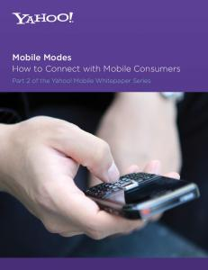 Mobile Modes How to Connect with Mobile Consumers. Part 2 of the Yahoo! Mobile Whitepaper Series