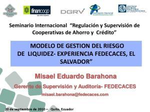 MODELO DE GESTION DEL RIESGO DE LIQUIDEZ- EXPERIENCIA FEDECACES, EL SALVADOR. Misael Eduardo Barahona
