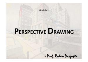 Module 2 PERSPECTIVE DRAWING. - Prof. Rohan Dasgupta