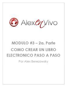 MODULO #3 2a. Parte COMO CREAR UN LIBRO ELECTRONICO PASO A PASO. Por Alex Berezowsky