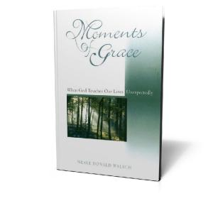 MOMENTS OF GRACE. by Neale Donald Walsch Neale Donald Walsch