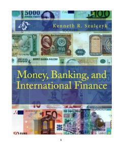 Money, Banking, and International Finance Copyright 2010 by Kenneth R. Szulczyk All rights reserved. Cover design by Kenneth R