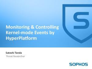 Monitoring & Controlling Kernel-mode Events by HyperPlatform Satoshi Tanda