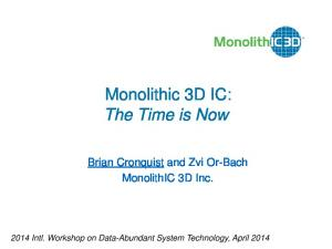 Monolithic 3D IC: The Time is Now. Brian Cronquist and Zvi Or-Bach MonolithIC 3D Inc