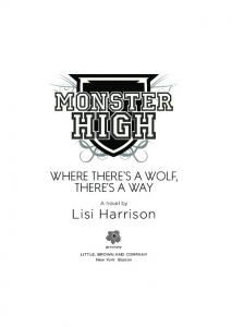 MONSTER HIGH. Where There s a Wolf, There s a Way. A novel by Lisi Harrison. New York Boston
