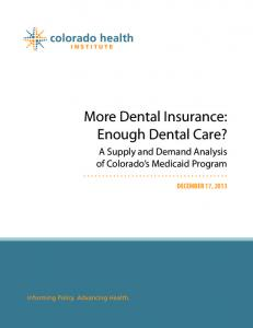 More Dental Insurance: Enough Dental Care? A Supply and Demand Analysis of Colorado s Medicaid Program