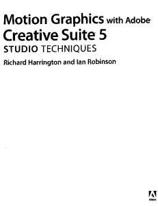 Motion Graphics with. Creative Suite 5 STUDIO TECHNIQUES. Richard Harrington and Ian Robinson