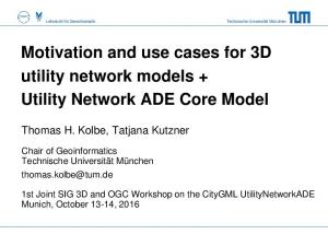 Motivation and use cases for 3D utility network models + Utility Network ADE Core Model