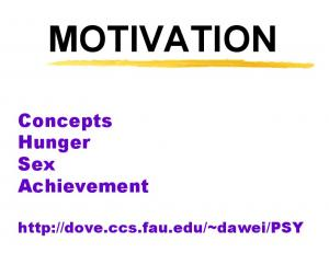 MOTIVATION. Concepts Hunger Sex Achievement