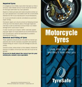Motorcycle Tyres. Look after your tyres and they ll look after you. Repaired Tyres. Removal and Fitting of Tyres