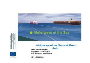 Motorways of the Sea. Motorways of the Sea and Marco Polo. Marc Vanderhaegen European Commission DG Transport and Energy