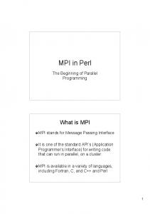 MPI in Perl. The Beginning of Parallel Programming. What is MPI. MPI stands for Message Passing Interface