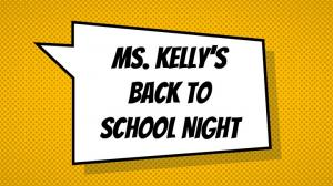 Ms. Kelly s Back to School Night