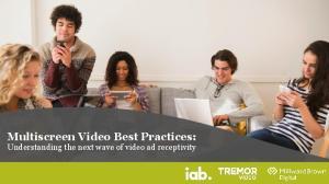 Multiscreen Video Best Practices: Understanding the next wave of video ad receptivity