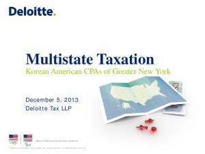 Multistate Taxation Korean American CPAs of Greater New York. December 5, 2013 Deloitte Tax LLP