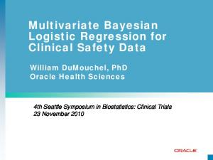 Multivariate Bayesian Logistic Regression for Clinical Safety Data William DuMouchel, PhD Oracle Health Sciences