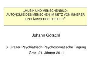 MUSIK UND MENSCHENBILD: AUTONOMIE DES MENSCHEN IM NETZ VON INNERER UND ÄUSSERER FREIHEIT. Johann Götschl