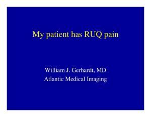 My patient has RUQ pain. William J. Gerhardt, MD Atlantic Medical Imaging