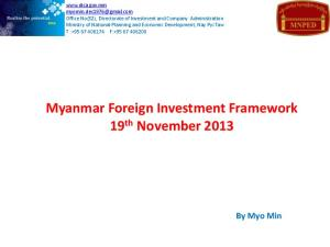 Myanmar Foreign Investment Framework 19 th November 2013