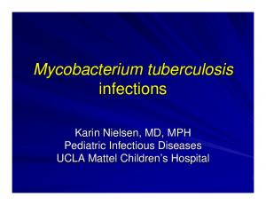 Mycobacterium tuberculosis infections. Karin Nielsen, MD, MPH Pediatric Infectious Diseases UCLA Mattel Children s s Hospital