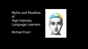 Myths and Realities of High Intensity Language Learners. Michael Erard