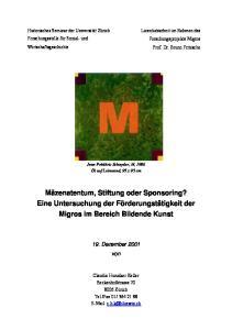 Mäzenatentum, Stiftung oder Sponsoring? Eine Untersuchung der Förderungstätigkeit der Migros im Bereich Bildende Kunst