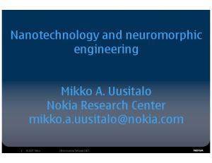 Nanotechnology and neuromorphic engineering. Mikko A. Uusitalo Nokia Research Center