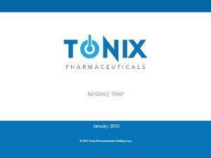 NASDAQ: TNXP. January Tonix Pharmaceuticals Holding Corp. Copyright 2015 Tonix Pharmaceuticals