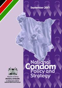 National Condom Policy and Strategy REPUBLIC OF KENYA. Ministry of Health in collaboration with the National AIDS Control Council
