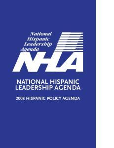 NATIONAL HISPANIC LEADERSHIP AGENDA 2008 HISPANIC POLICY AGENDA