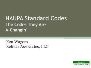 NAUPA Standard Codes The Codes They Are A-Changin' Ken Wagers Kelmar Associates, LLC