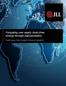 Navigating your supply chain from strategy through implementation. Global Supply Chain & Logistics Solutions Capabilities