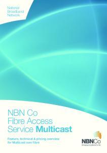NBN Co Fibre Access Service Multicast. Feature, technical & pricing overview for Multicast over fibre