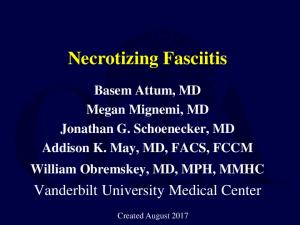 Necrotizing Fasciitis Basem Attum, MD Megan Mignemi, MD Jonathan G. Schoenecker, MD Addison K. May, MD, FACS, FCCM William Obremskey, MD, MPH, MMHC