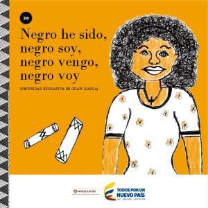 Negro he sido, negro soy, negro vengo, negro voy COMUNIDAD EDUCATIVA DE GUAPI (CAUCA)