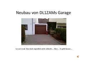 Neubau von DL1ZAMs Garage. So war s mal. War doch eigentlich nicht schlecht. Aber. Es geht besser