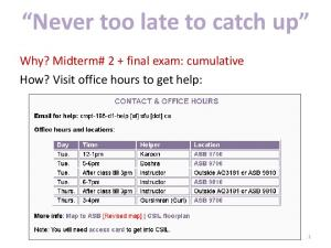 Never too late to catch up. Why? Midterm# 2 + final exam: cumulative How? Visit office hours to get help: