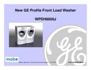 New GE Profile Front Load Washer WPDH8800J. Robert Gauthier, Training & Technical Support ( )