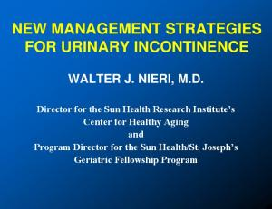 NEW MANAGEMENT STRATEGIES FOR URINARY INCONTINENCE WALTER J. NIERI, M.D