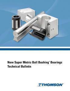 New Super Metric Ball Bushing * Bearings Technical Bulletin